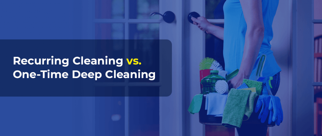 Recurring-vs-One-Time-Deep-Cleaning
