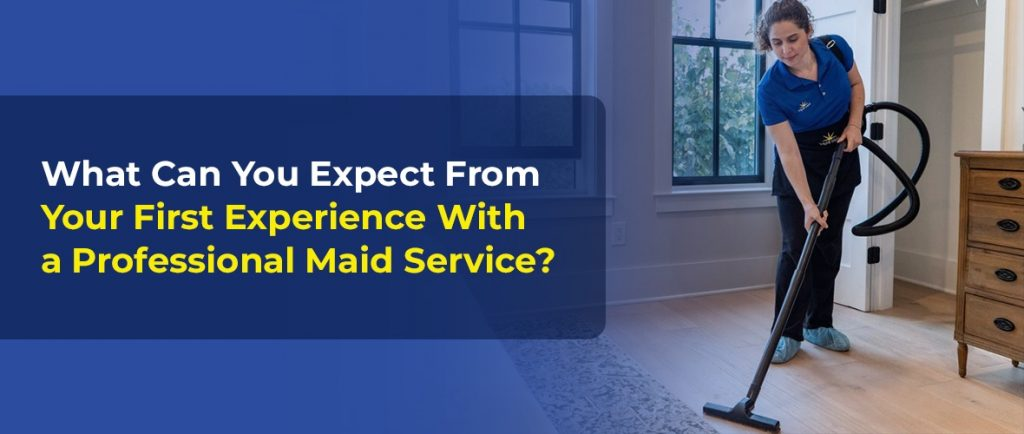 What Can You Expect From Your First Experience With a Professional Maid Service?