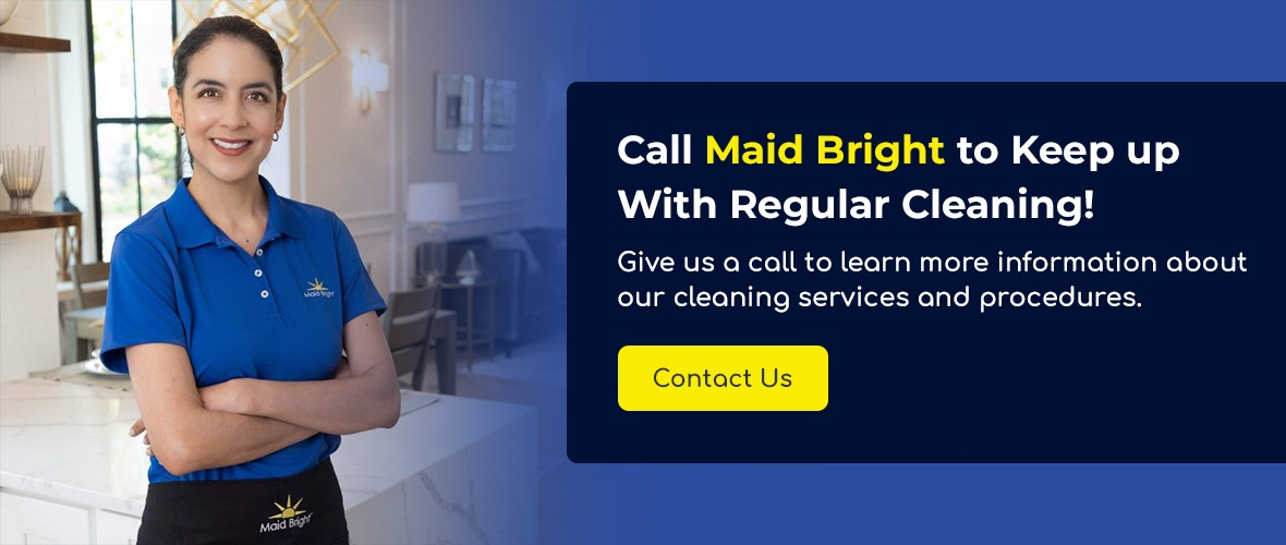 Call Maid Bright to Keep up With Regular Cleaning!