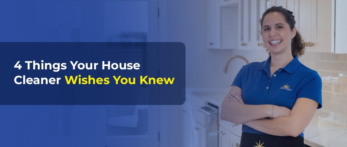 things your house cleaner wishes you knew